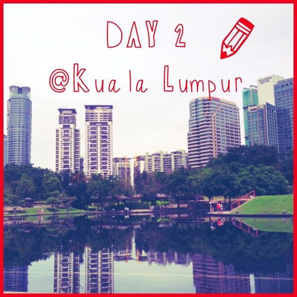 ✡ day 2 trip in malaysia, 쿠알라룸푸르.